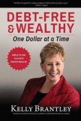Debt-Free & Wealthy  : One Dollar at a Time