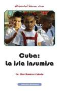 Cuba: La Isla Insumisa [Spanish]