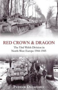 Red Crown & Dragon  : 53rd Welsh Division in North-West Europe 1944-1945