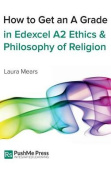 How to Get an A Grade in Edexcel A2 Ethics and Philosophy of Religion