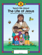 Teach Me about the Life of Jesus