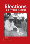 Elections in a Hybrid Regime. Revisiting the 2011 Ugandan Polls