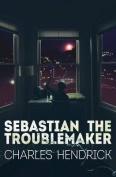 Sebastian the Troublemaker