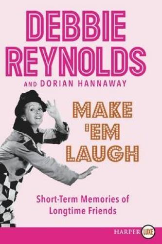 Make 'em Laugh: Short-Term Memories of Longtime Friends [Large Print] by Debbie