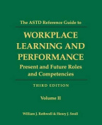 The ASTD Reference Guide to Workplace and Performance