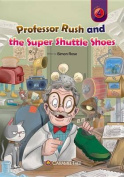 Professor Rush and the Super Shuttle Shoes