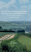 The Archaeology of the South-West Reinforcement Gas Pipeline, Devon
