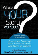 What's Your Story? Workbook for Writers, Speakers, & Entrepreneurs  : Access the Power of Your Story and Make an Impact