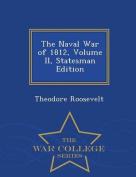 The Naval War of 1812, Volume II, Statesman Edition - War College Series