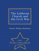 The Lutheran Church and the Civil War - War College Series