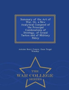 Summary of the Art of War, Or, a New Analytical Compend of the Principal Combinations of Strategy, of Grand Tactics and of Military Policy - War College Series