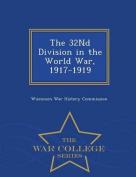 The 32nd Division in the World War, 1917-1919 - War College Series
