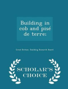 Building in Cob and Pise de Terre; - Scholar's Choice Edition