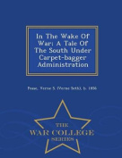 In the Wake of War; A Tale of the South Under Carpet-Bagger Administration - War College Series