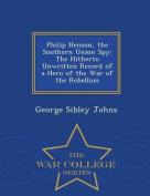 Philip Henson, the Southern Union Spy