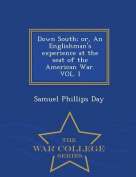 Down South; Or, an Englishman's Experience at the Seat of the American War. Vol. I - War College Series