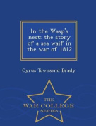 In the Wasp's Nest; The Story of a Sea Waif in the War of 1812 - War College Series