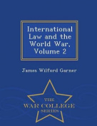 International Law and the World War, Volume 2 - War College Series