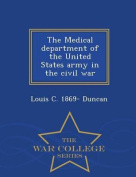 The Medical Department of the United States Army in the Civil War - War College Series
