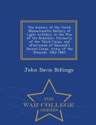 The History of the Tenth Massachusetts Battery of Light Artillery in the War of the Rebellion. Formerly of the Third Corps, and Afterwards of Hancock's Second Corps, Army of the Potomac. 1862-1865 - War College Series