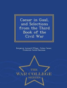 Caesar in Gaul, and Selections from the Third Book of the Civil War - War College Series [LAT]