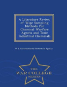 A Literature Review of Wipe Sampling Methods for Chemical Warfare Agents and Toxic Industrial Chemicals - War College Series