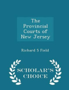 The Provincial Courts of New Jersey - Scholar's Choice Edition