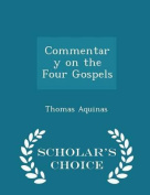 Commentary on the Four Gospels - Scholar's Choice Edition