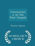 Commentary on the Four Gospels - Scholar's Choice Edition