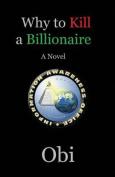 Why to Kill a Billionaire