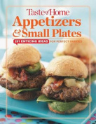 Taste of Home Appetizers & Small Plates  : 201 Enticing Ideas for Perfect Parties