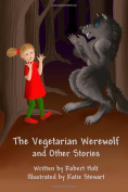 The Vegetarian Werewolf and Other Stories