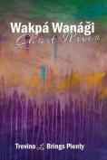 Wakpa Wanagi Ghost River