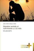 Dandole Sentido Al Sufrimiento y a la Vida [Spanish]