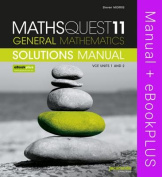 Maths Quest 11 General Mathematics VCE Units 1 and 2 Solutions Manual & Ebookplus