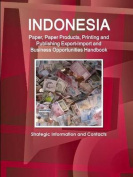 Indonesia Paper, Paper Products, Printing and Publishing Export-Import and Business Opportunities Handbook - Strategic Information and Contacts