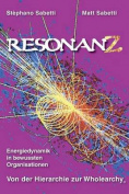 Resonanz-Energiedynamik in Bewussten Organisationen Von Der Hierarchie Zur Wholearchy [GEM]
