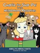 Charlie the Shar-Pei and the Neighborhood Mysteries