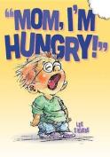 Mom, I'm Hungry!