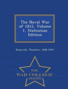 The Naval War of 1812, Volume 1, Statesman Edition - War College Series