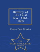 History of the Civil War, 1861-1865 - War College Series