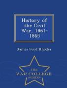 History of the Civil War, 1861-1865 - War College Series