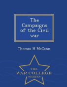 The Campaigns of the Civil War - War College Series