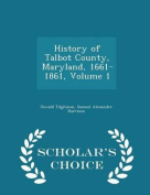 History of Talbot County, Maryland, 1661-1861, Volume 1 - Scholar's Choice Edition