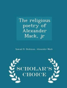 The Religious Poetry of Alexander Mack, Jr - Scholar's Choice Edition