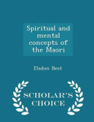 Spiritual and Mental Concepts of the Maori - Scholar's Choice Edition