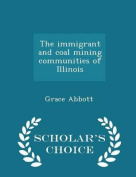 The Immigrant and Coal Mining Communities of Illinois - Scholar's Choice Edition