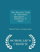 The Dieyerie Tribe of Australian Aborigines. ... Edited by G. Isaacs. - Scholar's Choice Edition