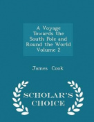 A Voyage Towards the South Pole and Round the World Volume 2 - Scholar's Choice Edition