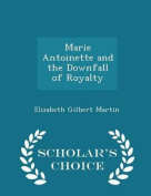 Marie Antoinette and the Downfall of Royalty - Scholar's Choice Edition